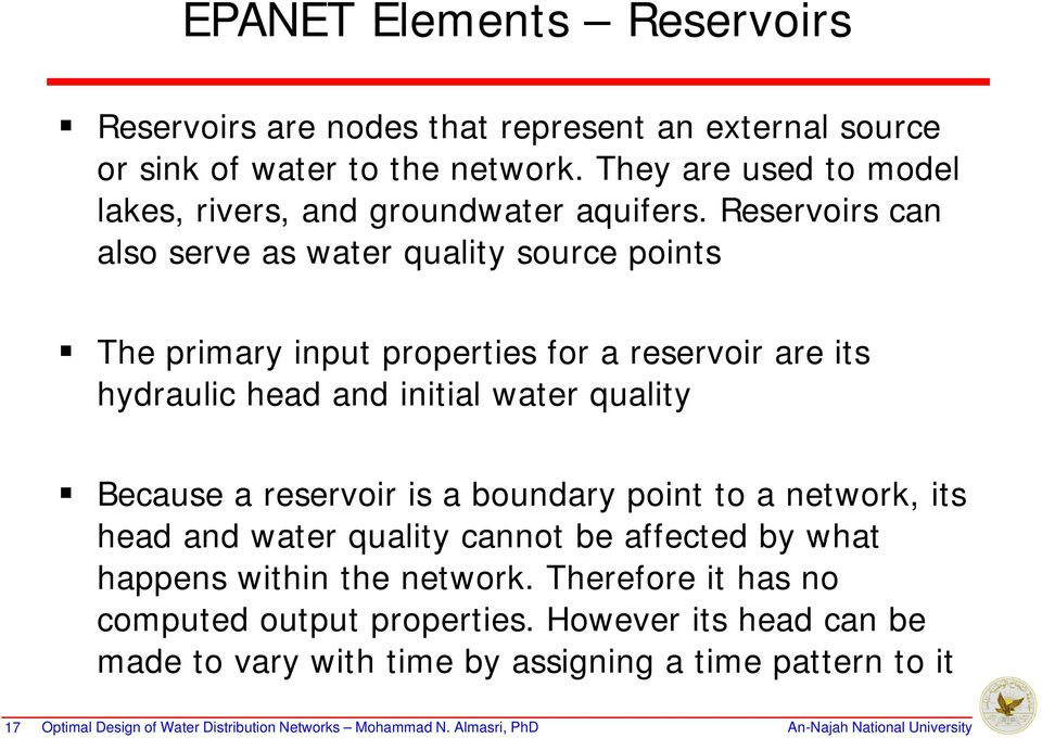 Reservoirs can also serve as water quality source points The primary input properties for a reservoir are its hydraulic head and initial water