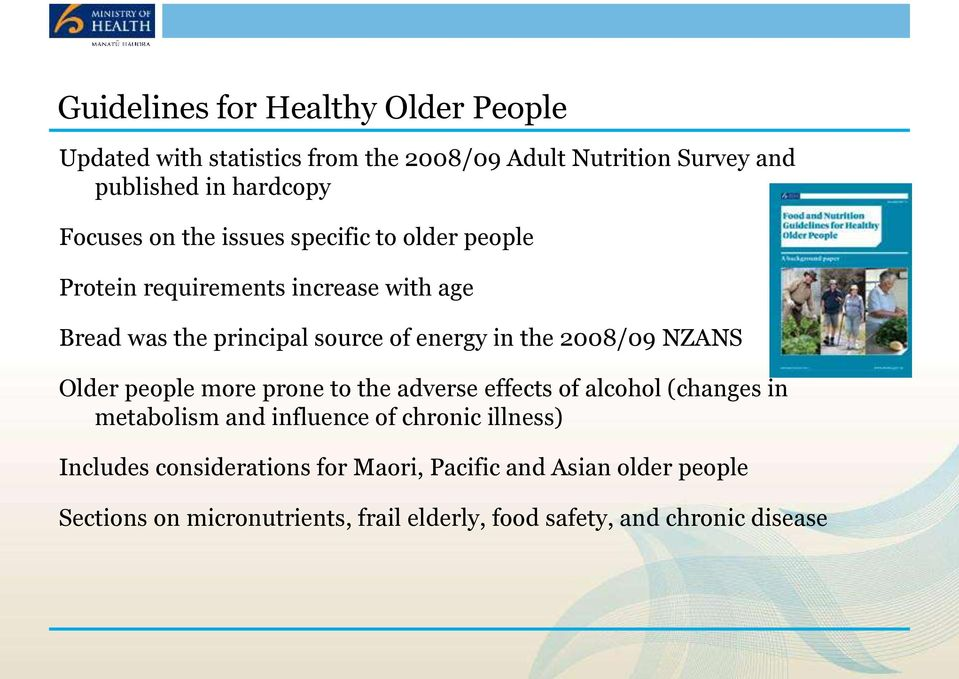the 2008/09 NZANS Older people more prone to the adverse effects of alcohol (changes in metabolism and influence of chronic illness)