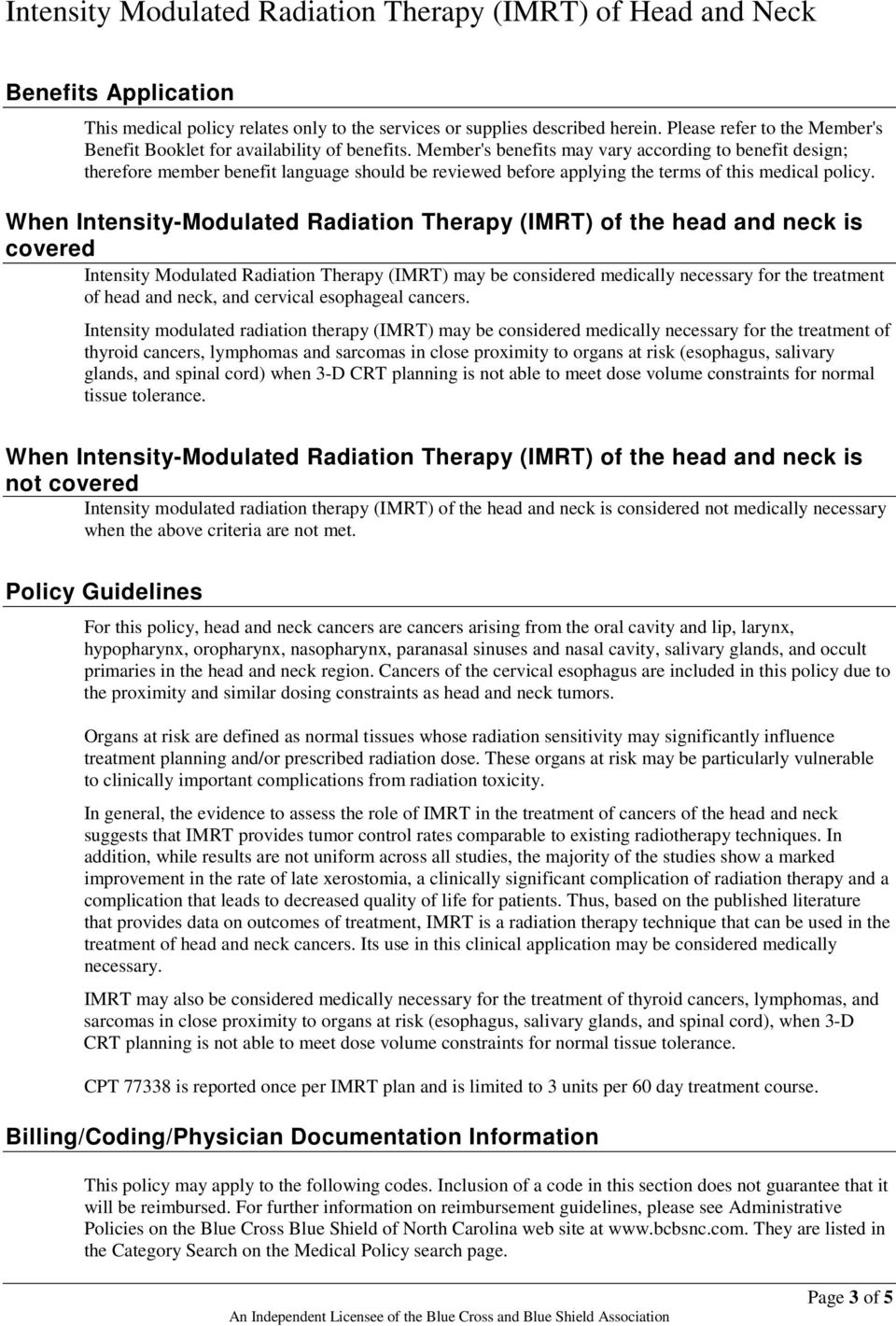 When Intensity-Modulated Radiation Therapy (IMRT) of the head and neck is covered Intensity Modulated Radiation Therapy (IMRT) may be considered medically necessary for the treatment of head and