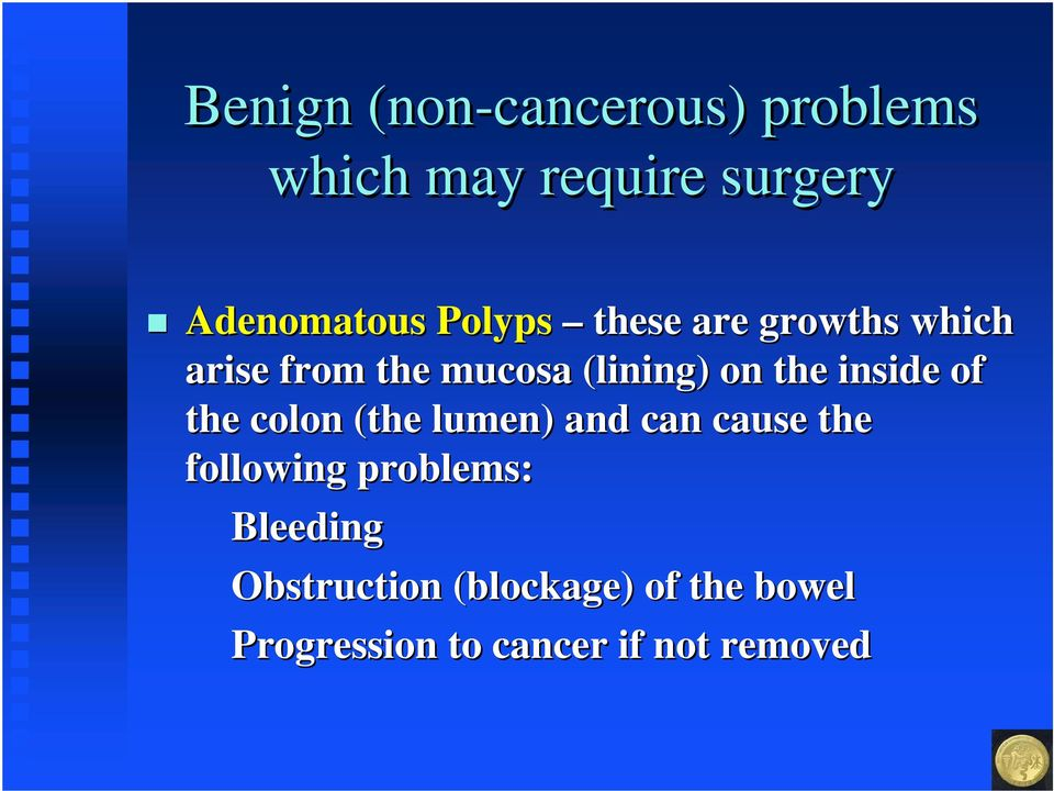 inside of the colon (the lumen) and can cause the following problems: