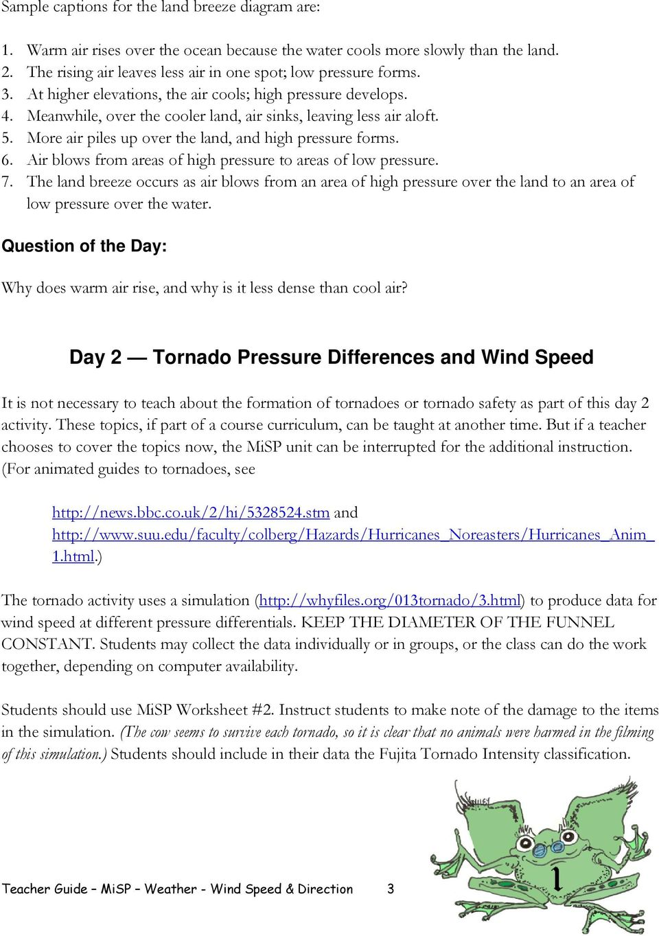 Air blows from areas of high pressure to areas of low pressure. 7. The land breeze occurs as air blows from an area of high pressure over the land to an area of low pressure over the water.