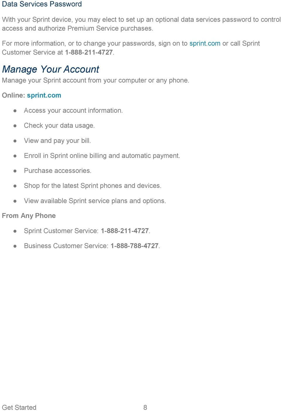 Manage Your Account Manage your Sprint account from your computer or any phone. Online: sprint.com Access your account information. Check your data usage. View and pay your bill.