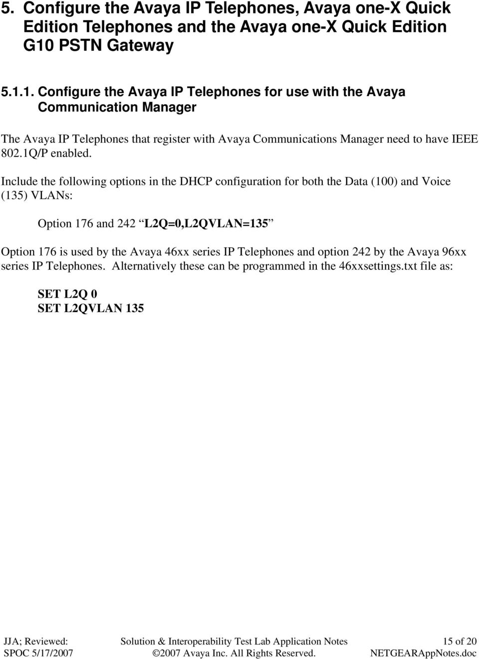 1. Configure the Avaya IP Telephones for use with the Avaya Communication Manager The Avaya IP Telephones that register with Avaya Communications Manager need to have