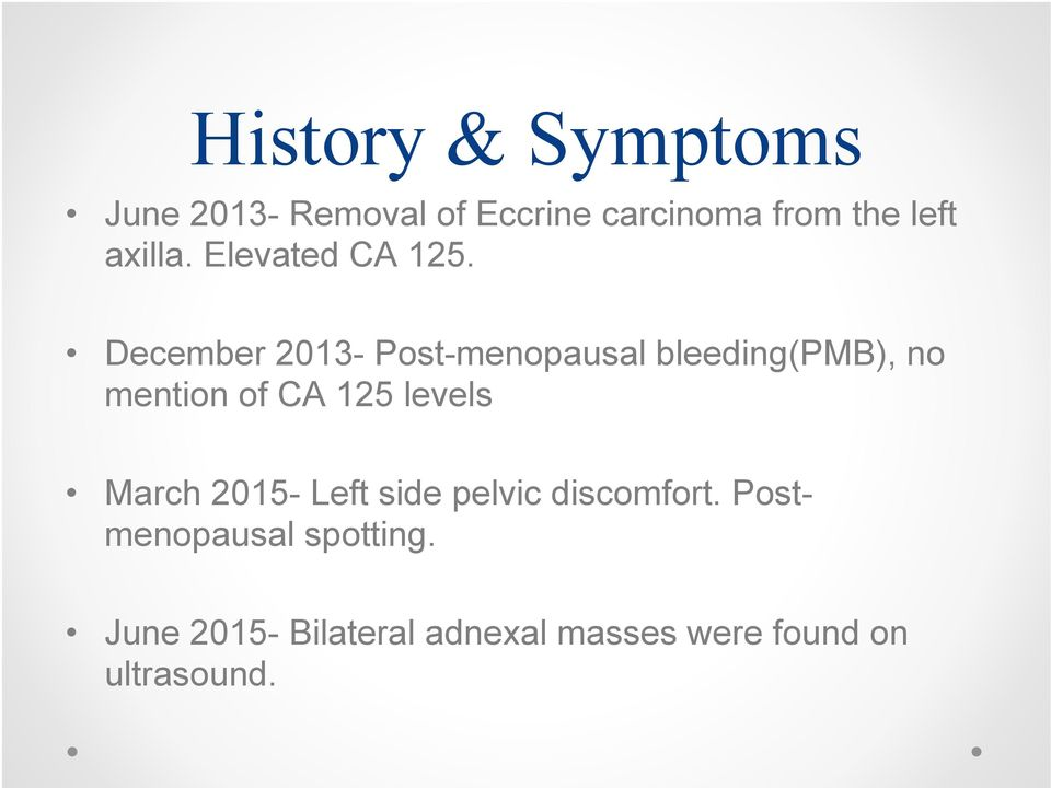 December 2013- Post-menopausal bleeding(pmb), no mention of CA 125 levels