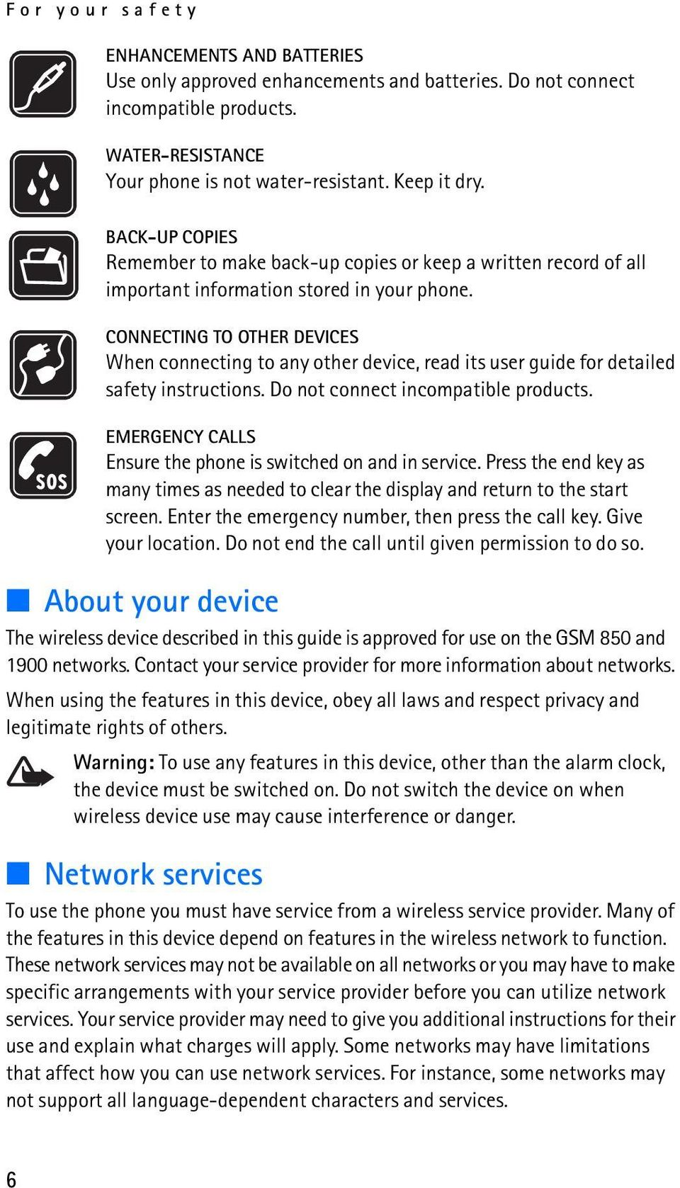 CONNECTING TO OTHER DEVICES When connecting to any other device, read its user guide for detailed safety instructions. Do not connect incompatible products.