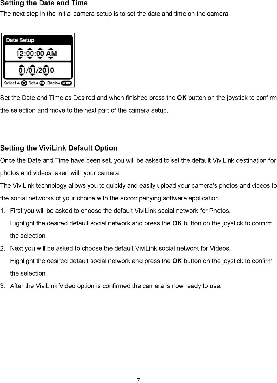 Setting the ViviLink Default Option Once the Date and Time have been set, you will be asked to set the default ViviLink destination for photos and videos taken with your camera.
