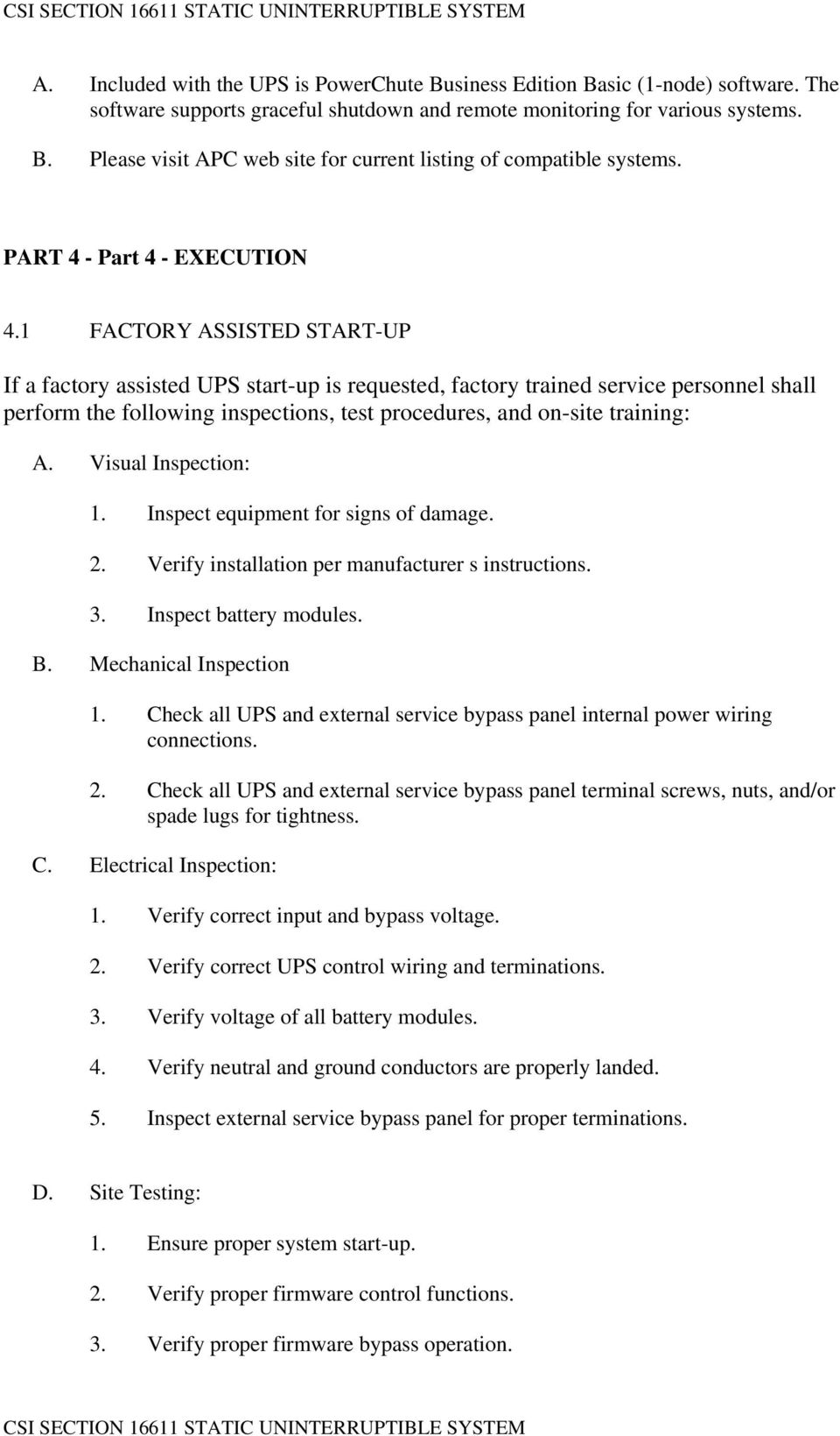 1 FACTORY ASSISTED START-UP If a factory assisted UPS start-up is requested, factory trained service personnel shall perform the following inspections, test procedures, and on-site training: A.