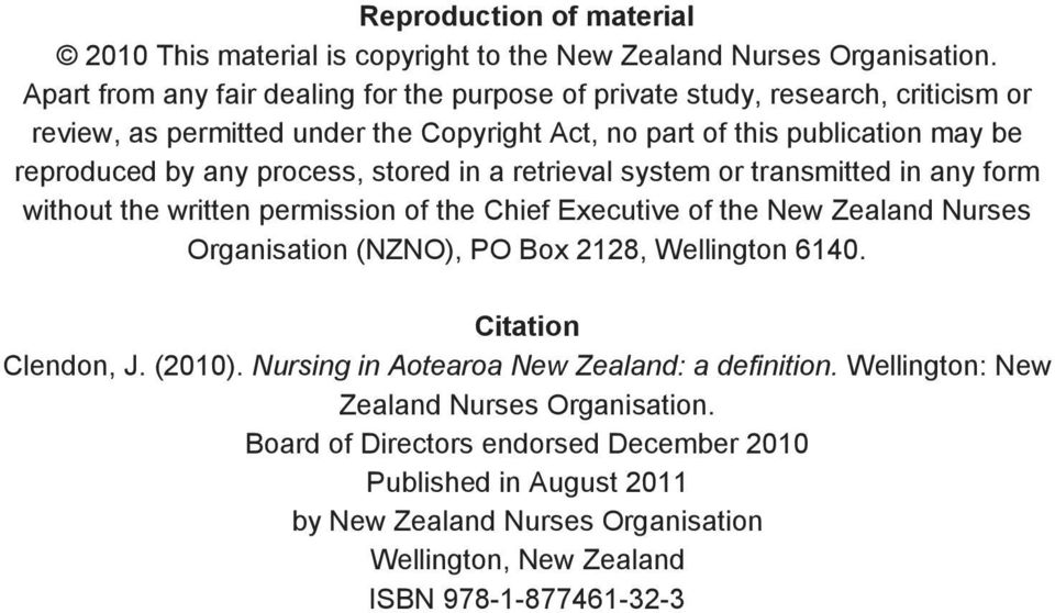 process, stored in a retrieval system or transmitted in any form without the written permission of the Chief Executive of the New Zealand Nurses Organisation (NZNO), PO Box 2128,