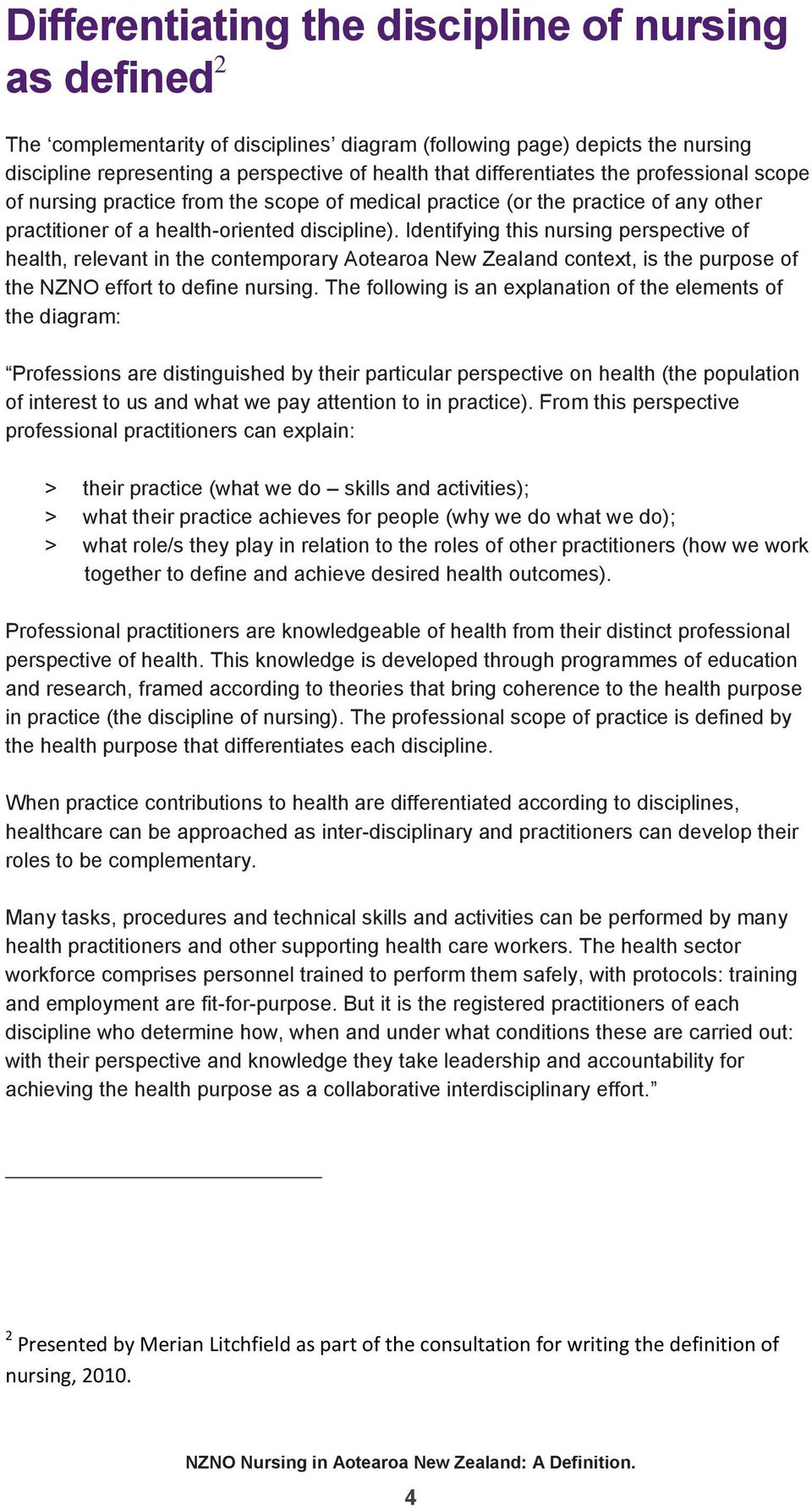 Identifying this nursing perspective of health, relevant in the contemporary Aotearoa New Zealand context, is the purpose of the NZNO effort to define nursing.