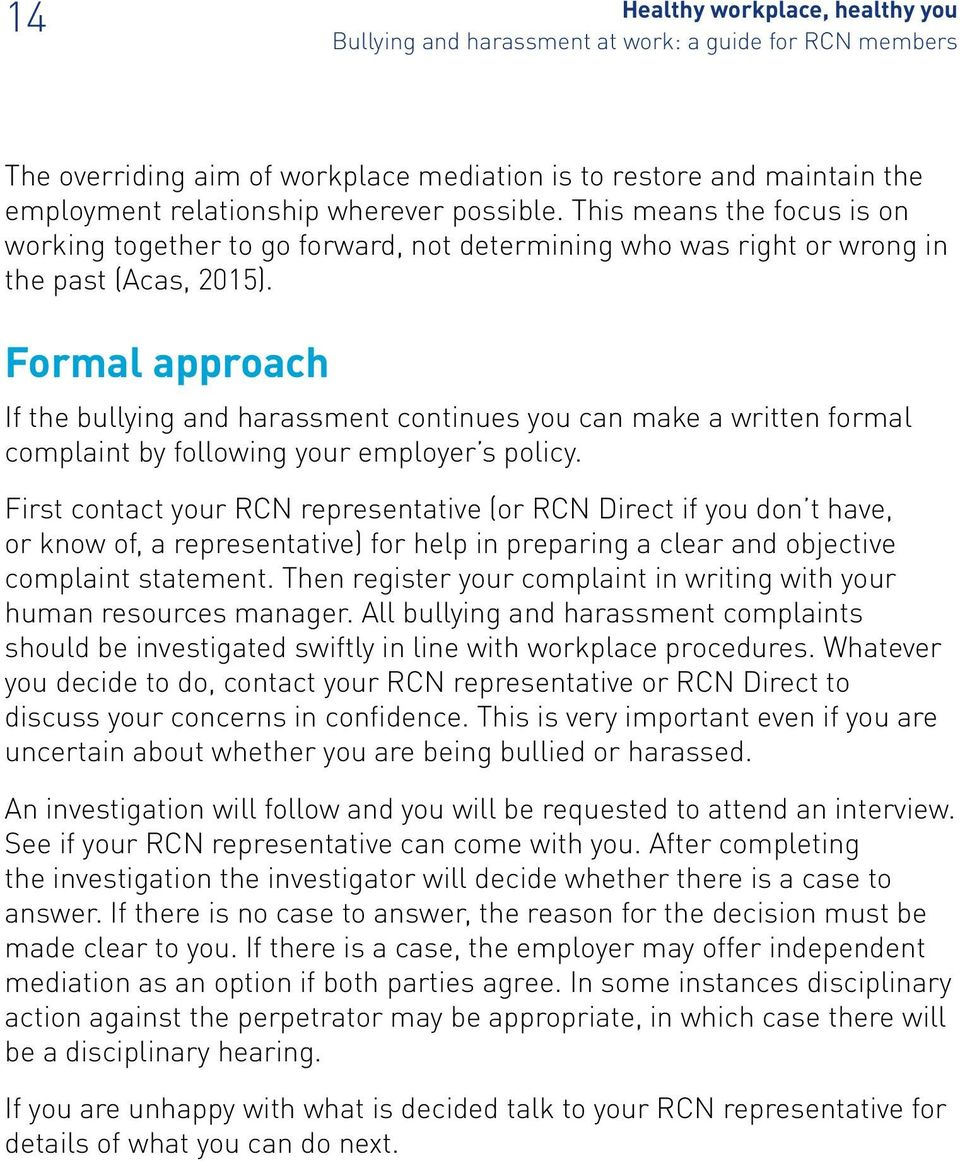 Formal approach If the bullying and harassment continues you can make a written formal complaint by following your employer s policy.