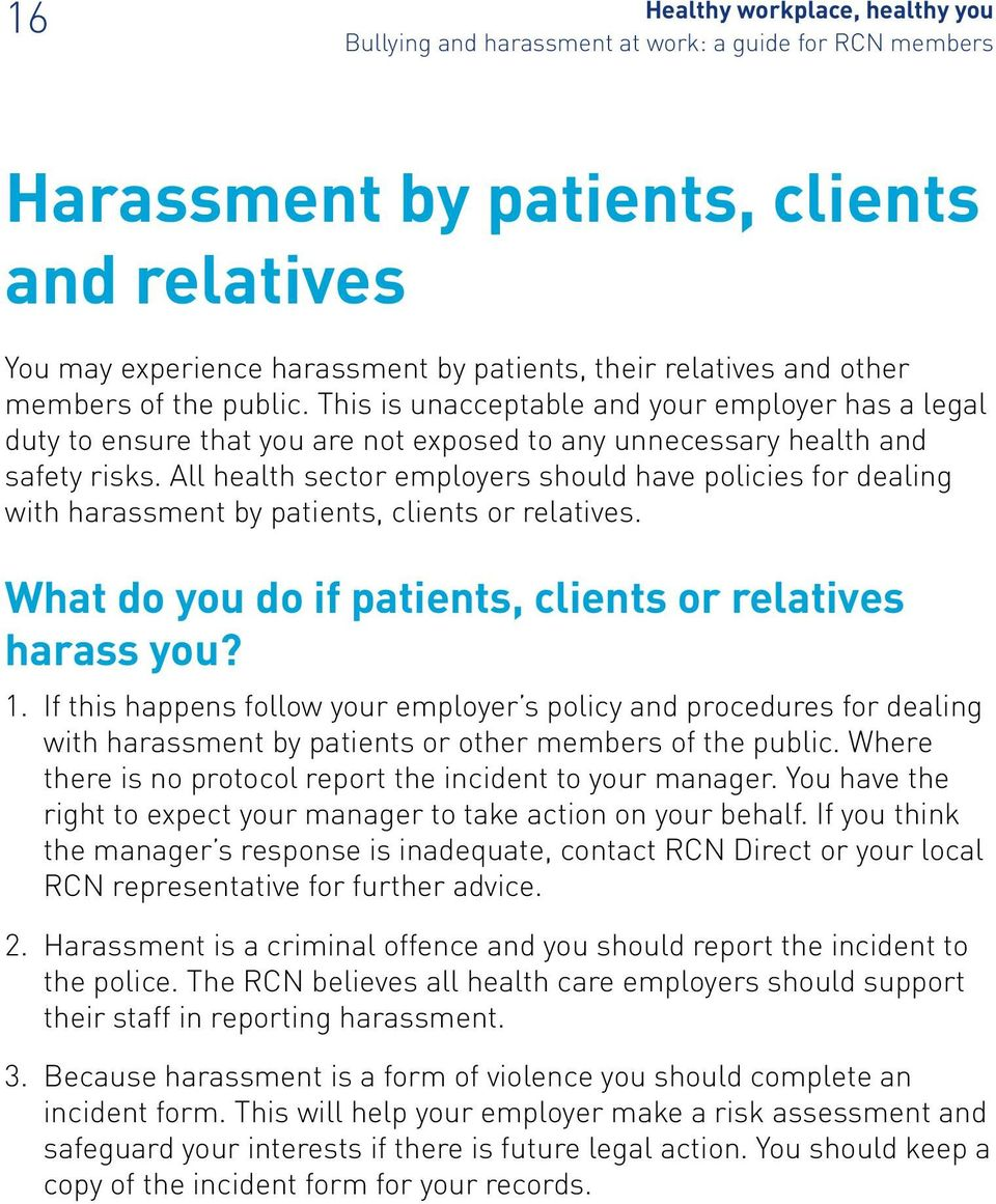 All health sector employers should have policies for dealing with harassment by patients, clients or relatives. What do you do if patients, clients or relatives harass you? 1.