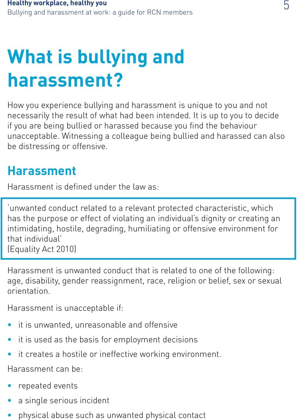 Harassment Harassment is defined under the law as: unwanted conduct related to a relevant protected characteristic, which has the purpose or effect of violating an individual s dignity or creating an