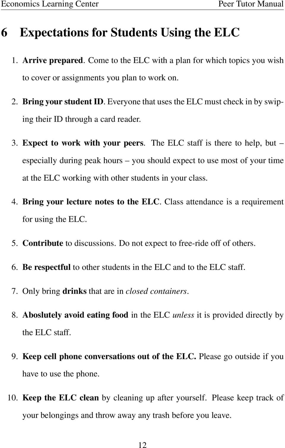 The ELC staff is there to help, but especially during peak hours you should expect to use most of your time at the ELC working with other students in your class. 4.
