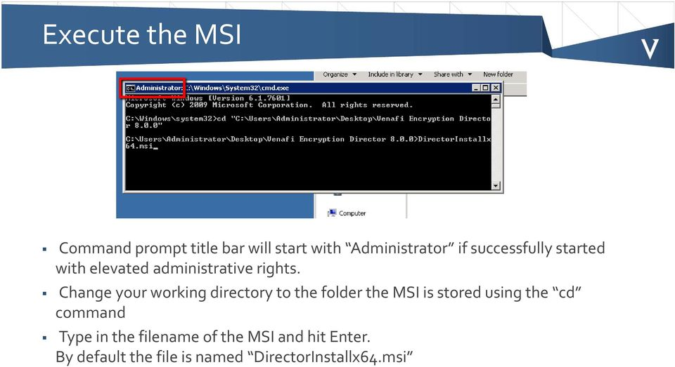 Change your working directory to the folder the MSI is stored using the cd