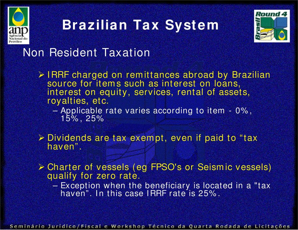 Applicable rate varies according to item - 0%, 15%, 25% Dividends are tax exempt, even if paid to tax haven.