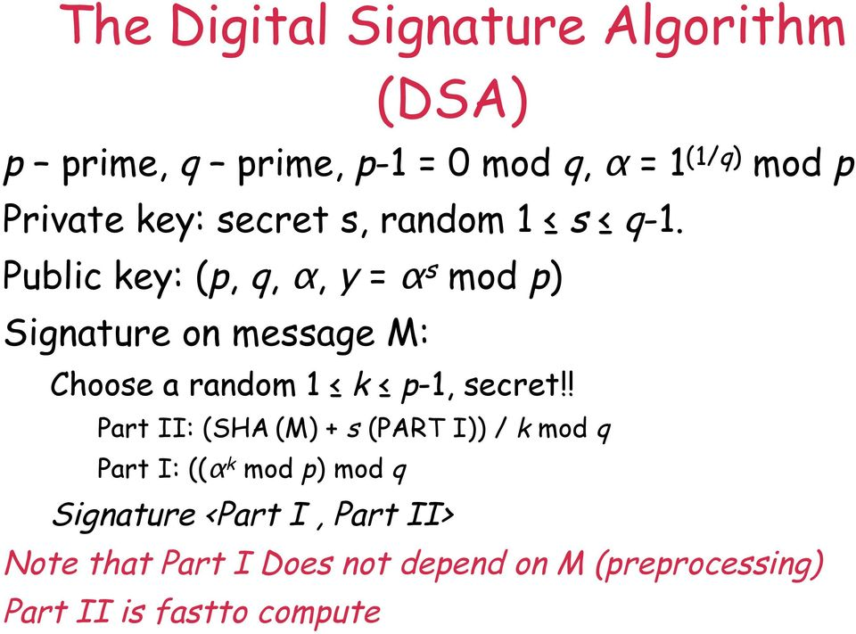 Public key: (p, q, α, y = α s mod p) Signature on message M: Choose a random 1 k p-1, secret!