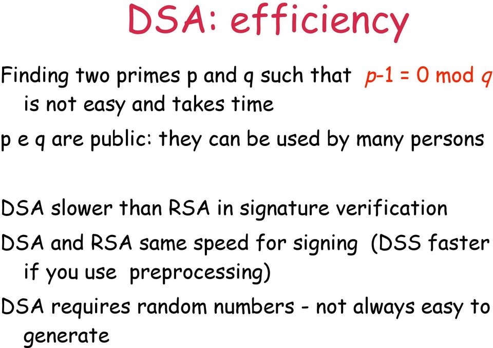 than RSA in signature verification DSA and RSA same speed for signing (DSS