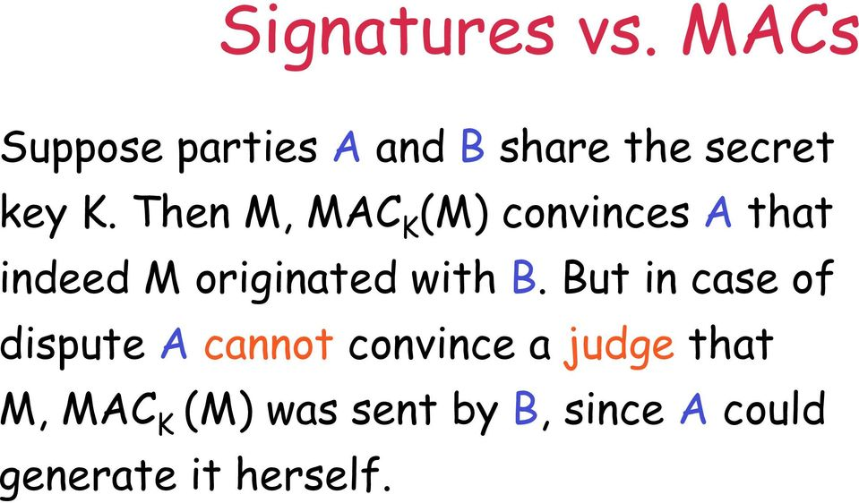Then M, MAC K (M) convinces A that indeed M originated with B.