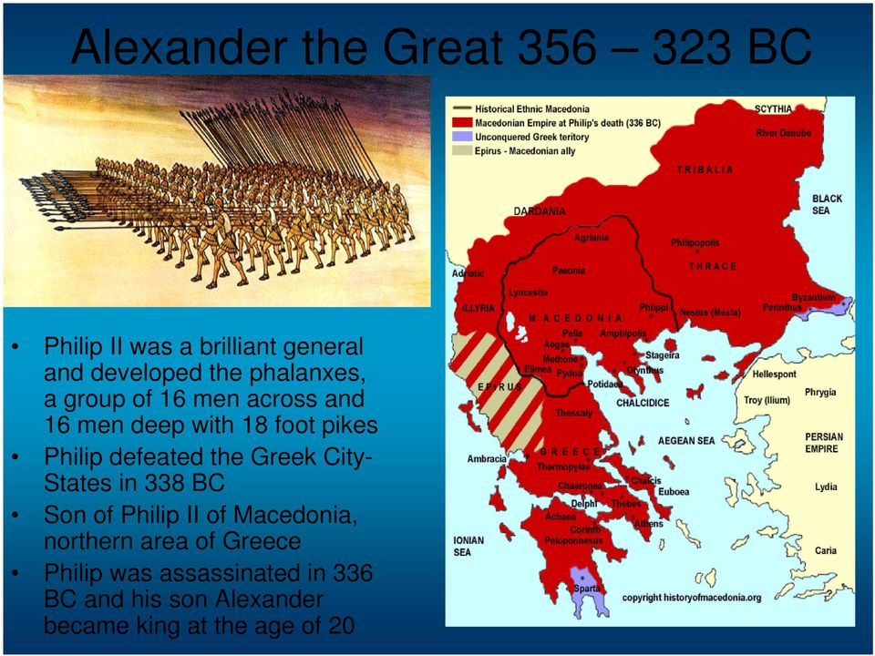 defeated the Greek City- States in 338 BC Son of Philip II of Macedonia, northern