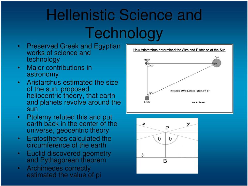 the sun Ptolemy refuted this and put earth back in the center of the universe, geocentric theory Eratosthenes calculated
