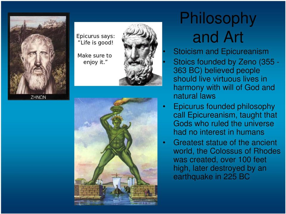 Epicureanism, taught that Gods who ruled the universe had no interest in humans Greatest statue of the