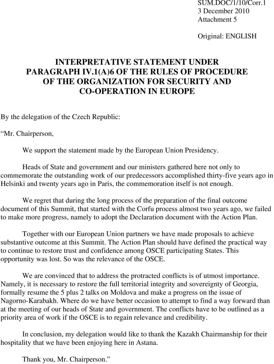 Chairperson, We support the statement made by the European Union Presidency.