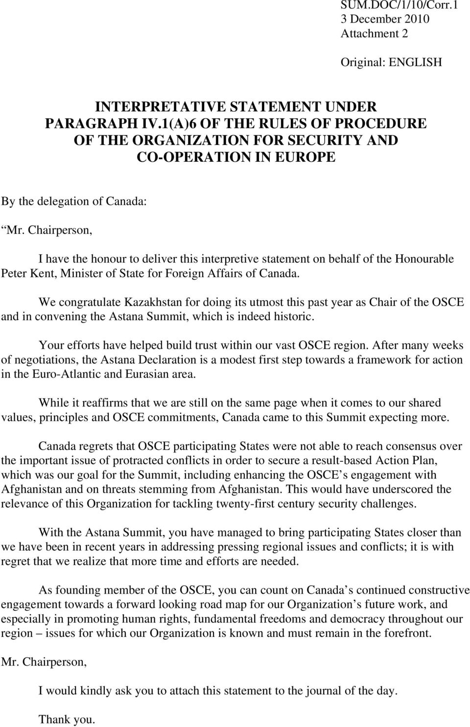 Chairperson, I have the honour to deliver this interpretive statement on behalf of the Honourable Peter Kent, Minister of State for Foreign Affairs of Canada.