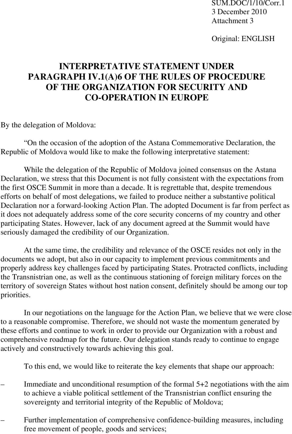 Republic of Moldova would like to make the following interpretative statement: While the delegation of the Republic of Moldova joined consensus on the Astana Declaration, we stress that this Document