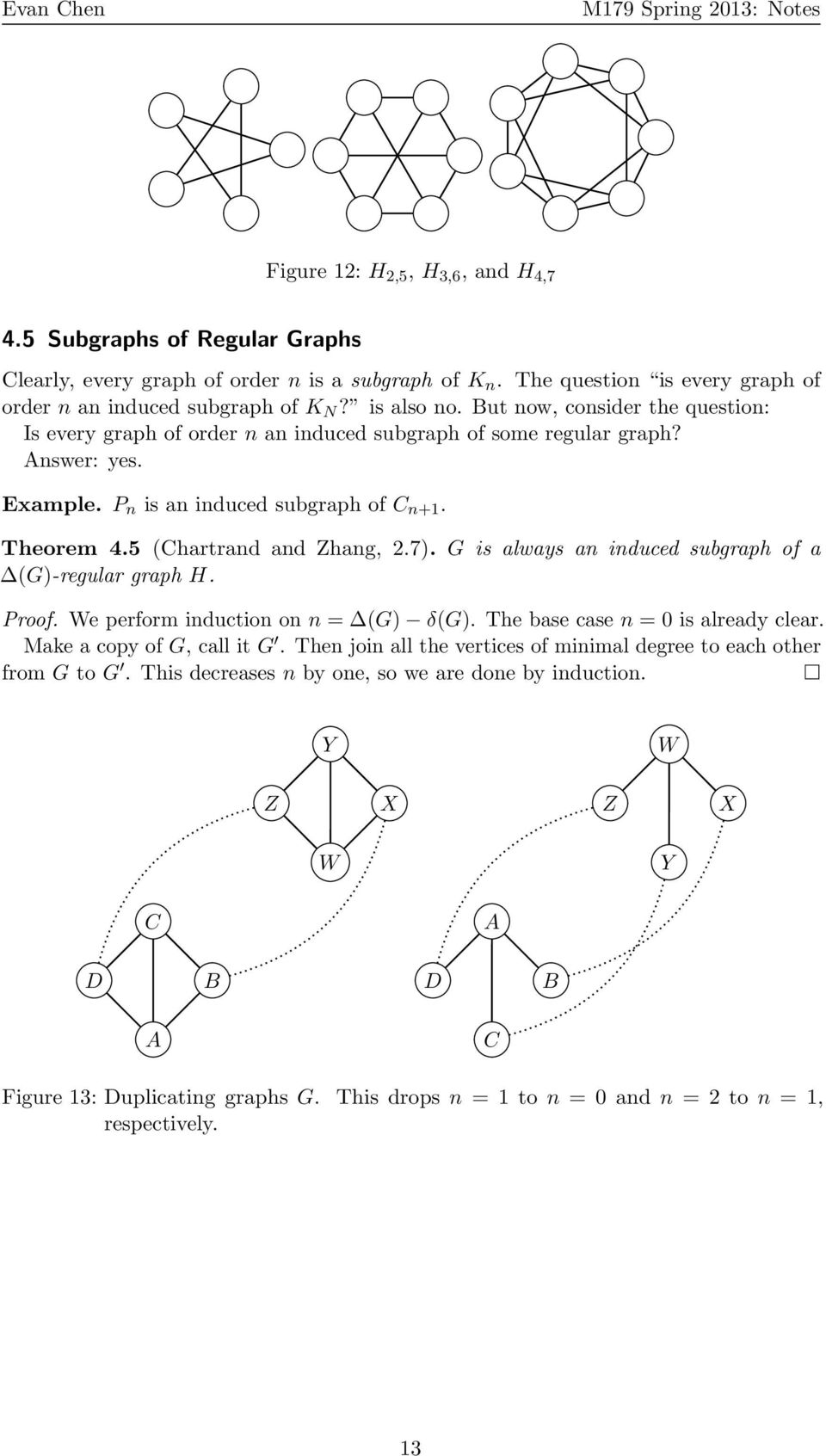 G is always an induced subgraph of a (G)-regular graph H. Proof. We perform induction on n = (G) δ(g). The base case n = 0 is already clear. Make a copy of G, call it G.