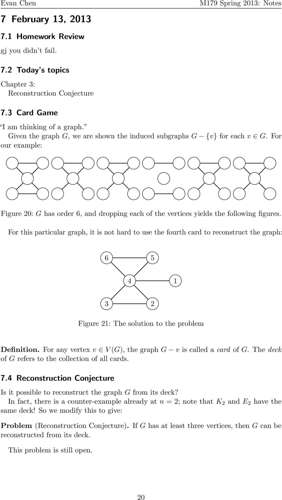 For this particular graph, it is not hard to use the fourth card to reconstruct the graph: 6 5 4 1 3 2 Figure 21: The solution to the problem Definition.