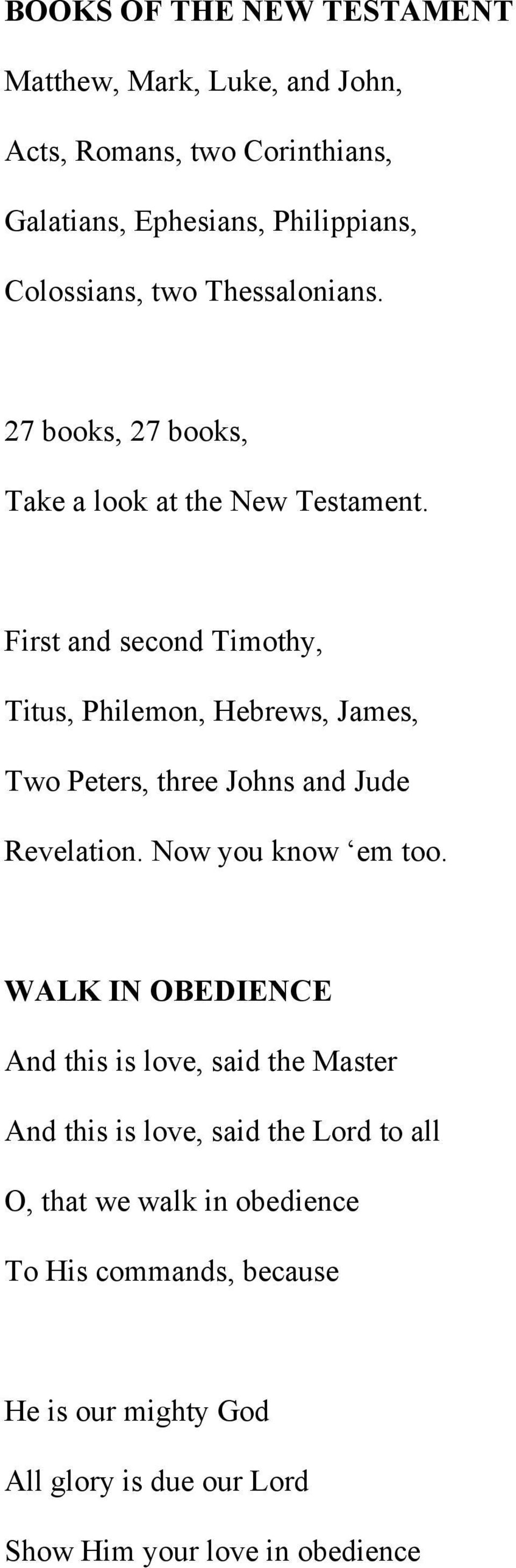 First and second Timothy, Titus, Philemon, Hebrews, James, Two Peters, three Johns and Jude Revelation. Now you know em too.