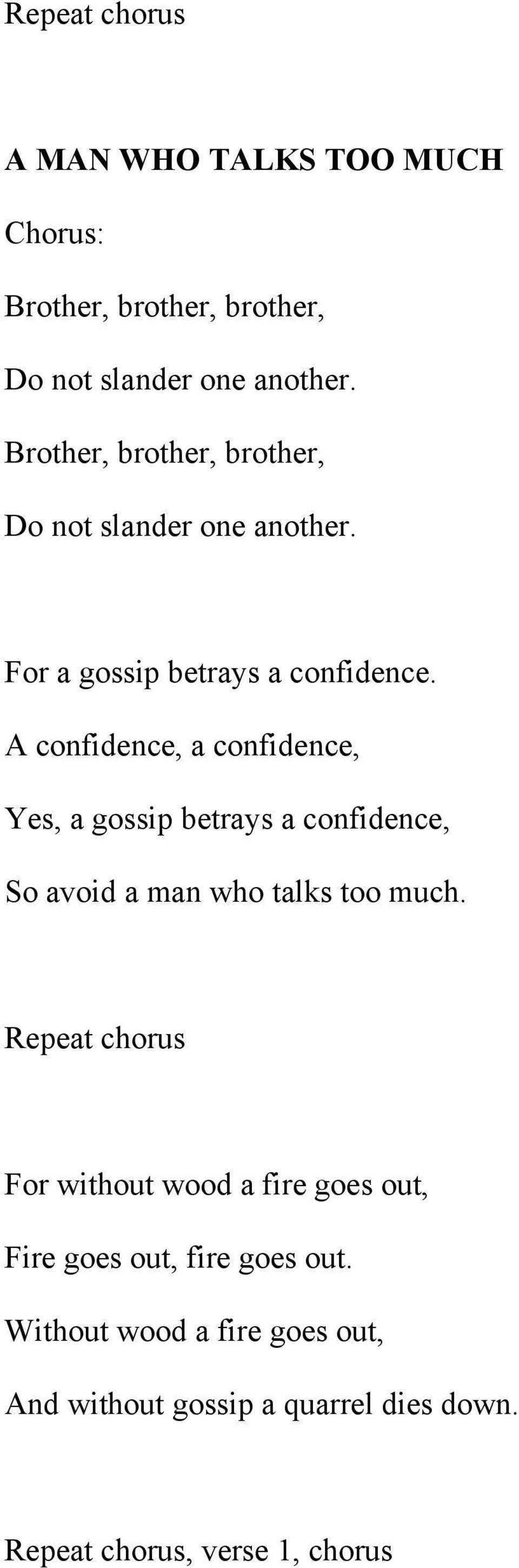 A confidence, a confidence, Yes, a gossip betrays a confidence, So avoid a man who talks too much.
