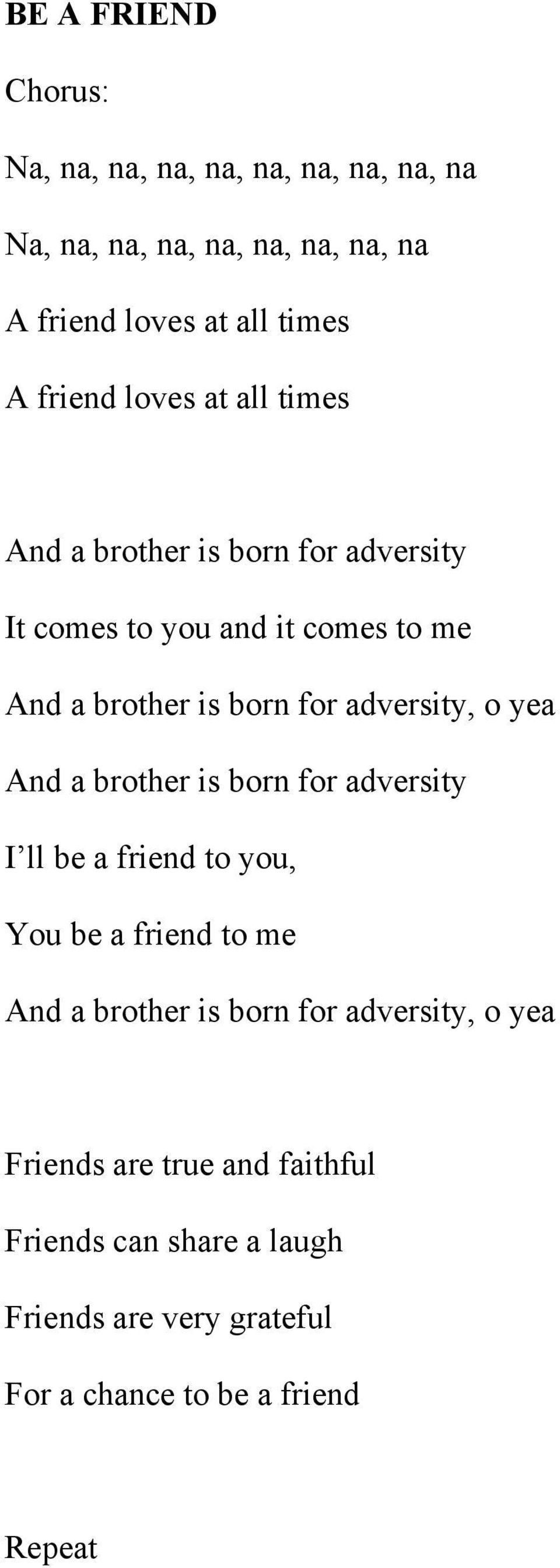 adversity, o yea And a brother is born for adversity I ll be a friend to you, You be a friend to me And a brother is born for