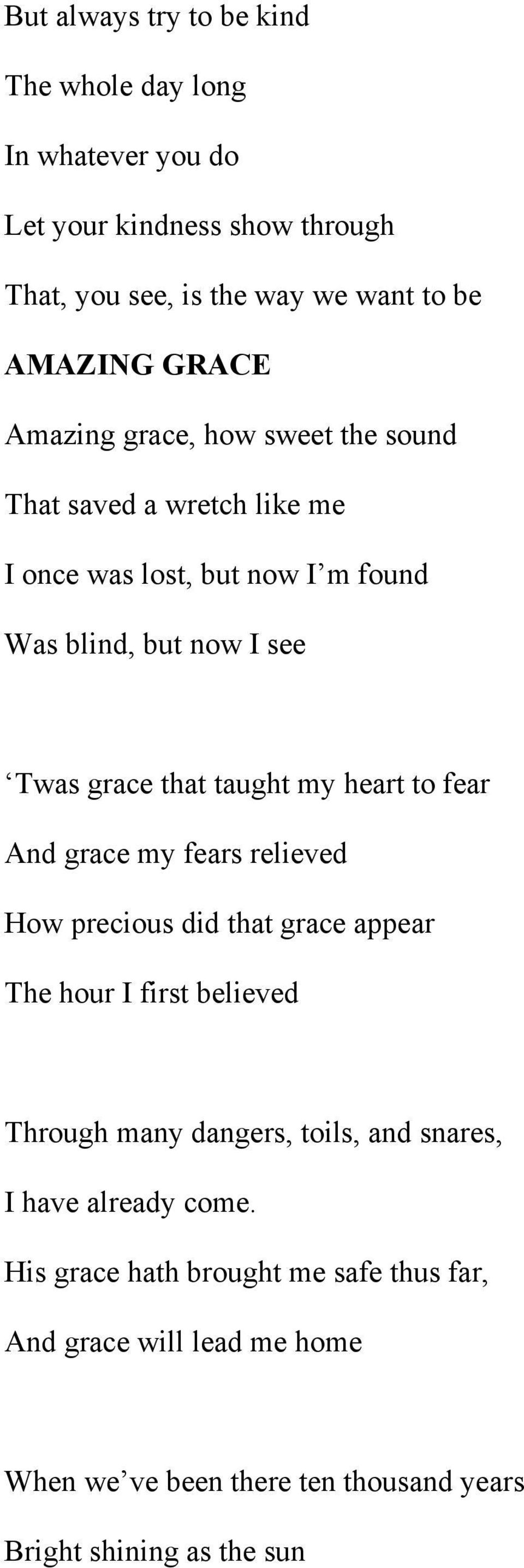 heart to fear And grace my fears relieved How precious did that grace appear The hour I first believed Through many dangers, toils, and snares, I