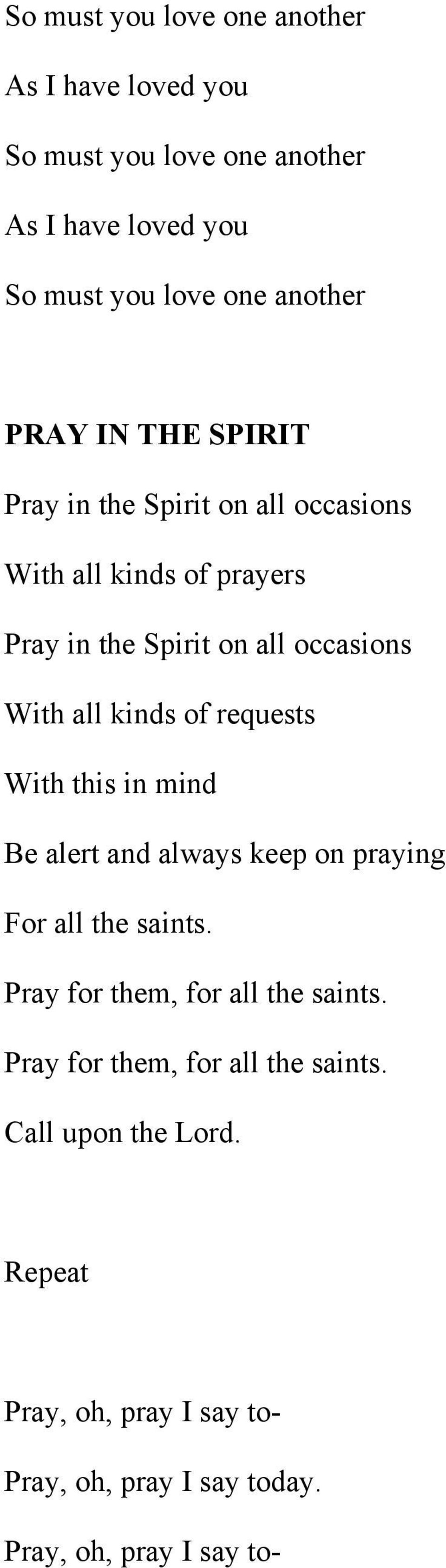 kinds of requests With this in mind Be alert and always keep on praying For all the saints. Pray for them, for all the saints.