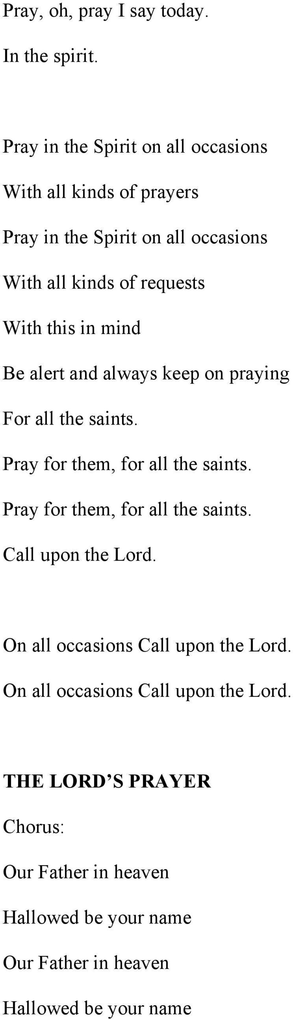 this in mind Be alert and always keep on praying For all the saints. Pray for them, for all the saints.