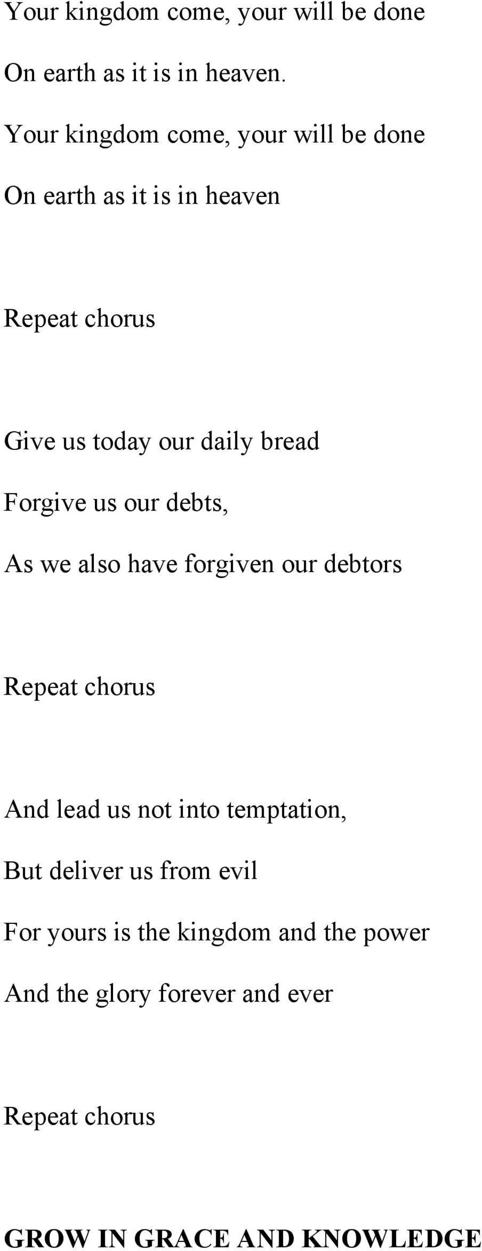 bread Forgive us our debts, As we also have forgiven our debtors Repeat chorus And lead us not into