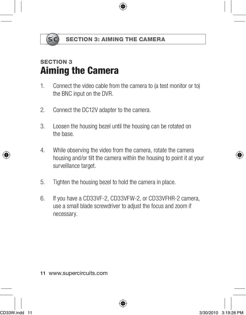 While observing the video from the camera, rotate the camera housing and/or tilt the camera within the housing to point it at your surveillance target. 5.