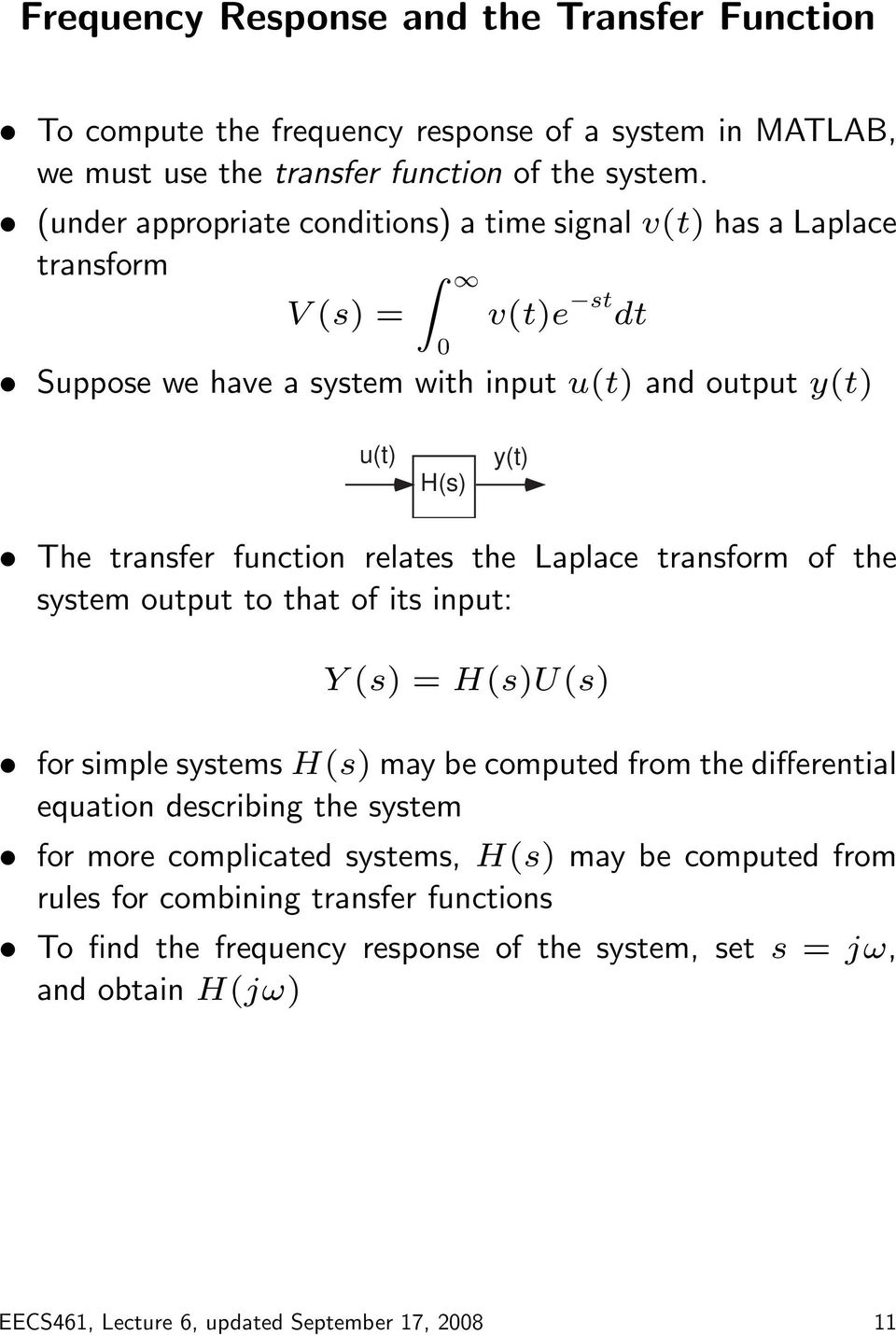 function relates the Laplace transform of the system output to that of its input: Y (s) = H(s)U(s) for simple systems H(s) may be computed from the differential equation describing