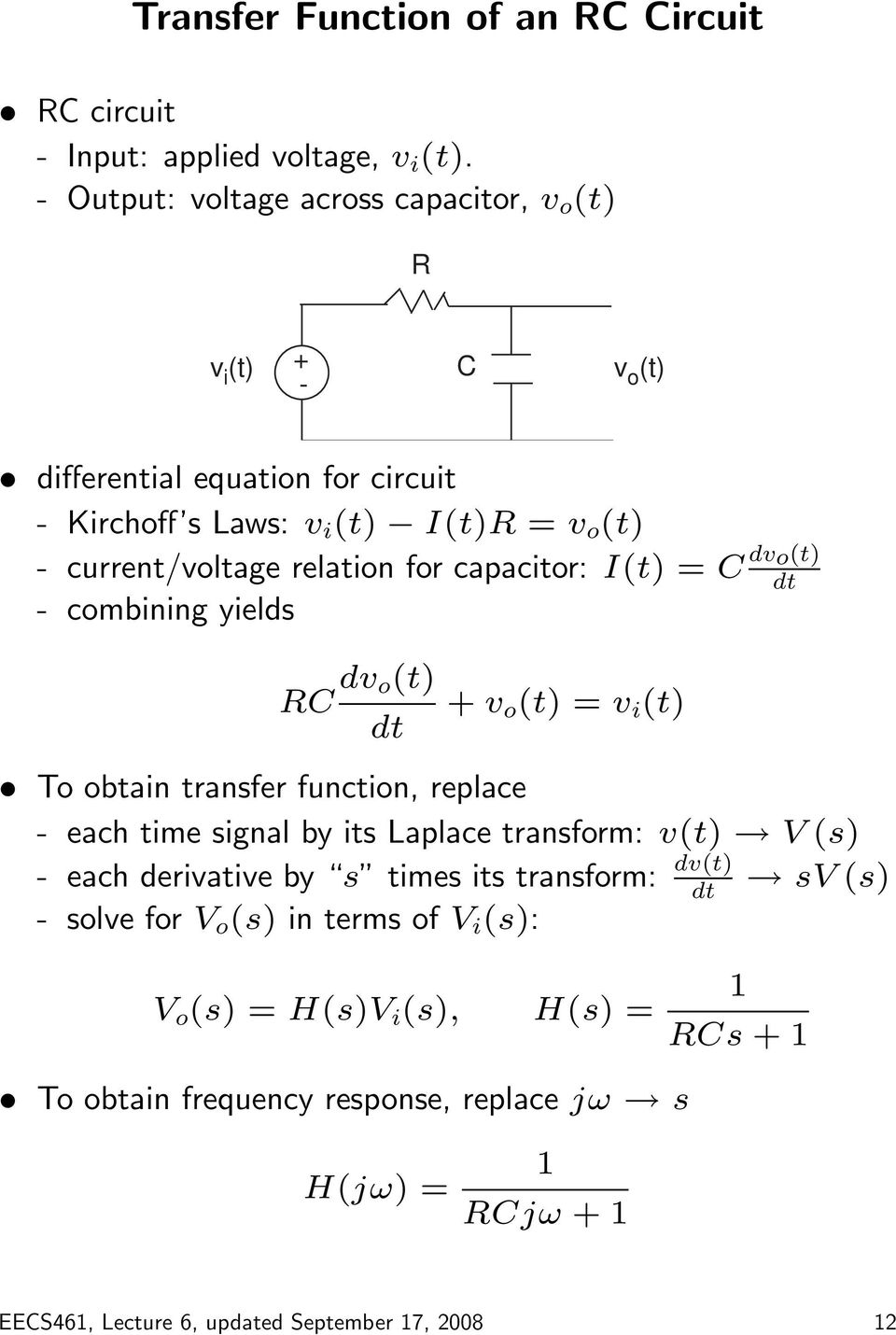 relation for capacitor: I(t) = C dv o(t) dt - combining yields RC dv o(t) dt + v o (t) = v i (t) To obtain transfer function, replace - each time signal by its Laplace