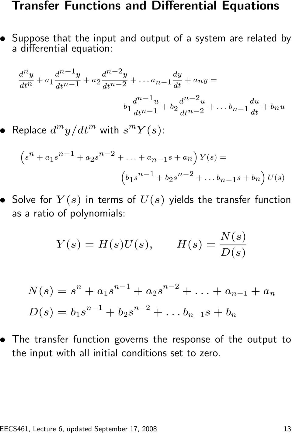 .. b n s + bn U(s) Solve for Y (s) in terms of U(s) yields the transfer function as a ratio of polynomials: Y (s) = H(s)U(s), H(s) = N(s) D(s) N(s) = s n + a s n + a 2 s n 2 +.