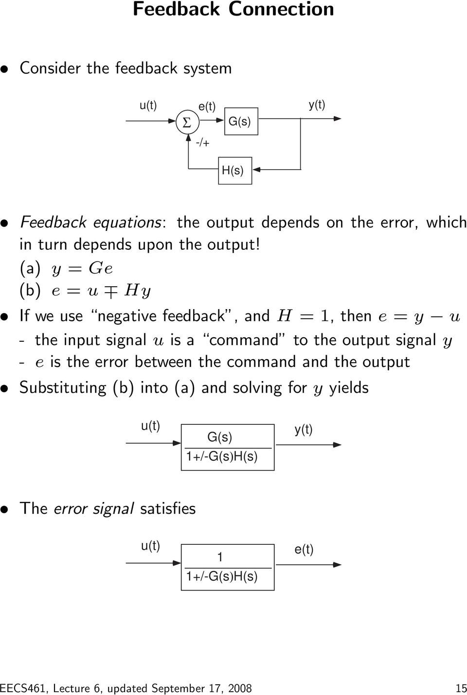 (a) y = Ge (b) e = u Hy If we use negative feedback, and H =, then e = y u - the input signal u is a command to the output signal y