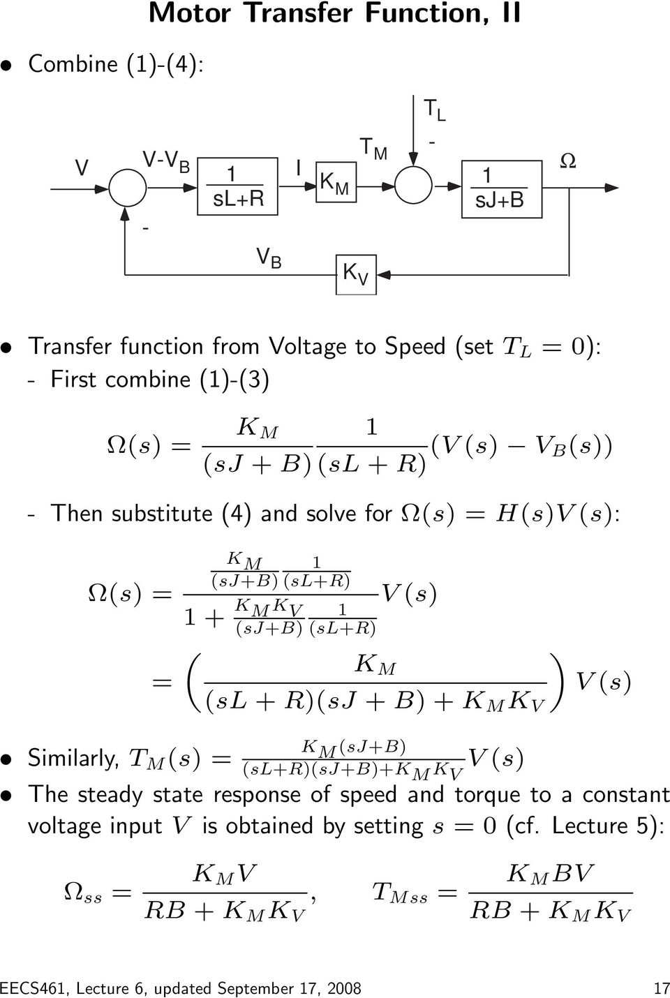 V (s) (sl + R)(sJ + B) + K M K V «V (s) K Similarly, T M (s) = M (sj+b) (sl+r)(sj+b)+k M K V (s) V The steady state response of speed and torque to a constant