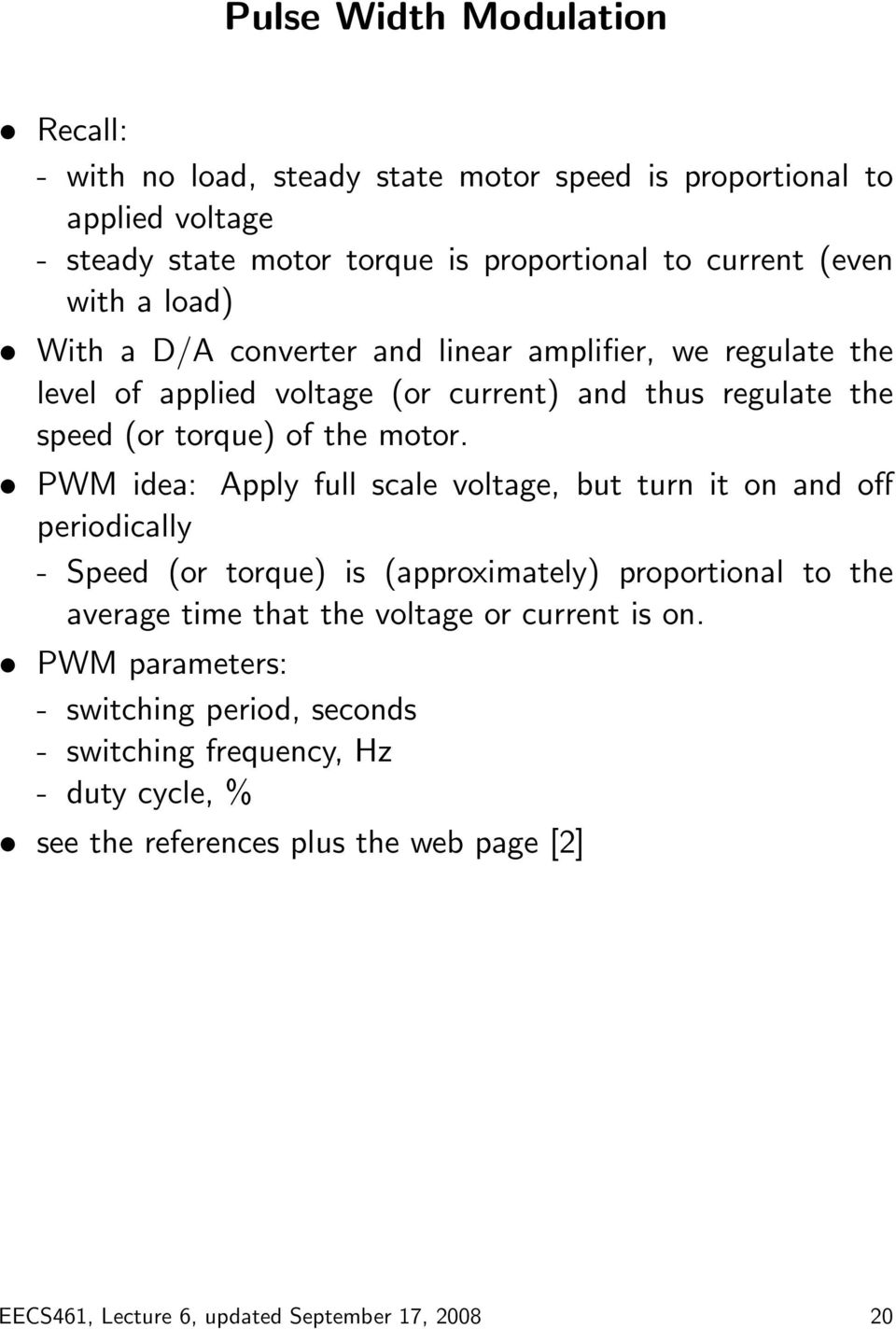 PWM idea: Apply full scale voltage, but turn it on and off periodically - Speed (or torque) is (approximately) proportional to the average time that the voltage or