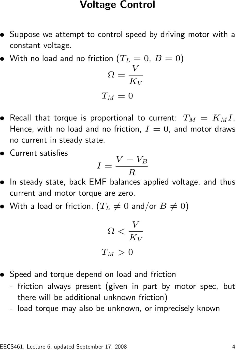 Hence, with no load and no friction, I =, and motor draws no current in steady state.