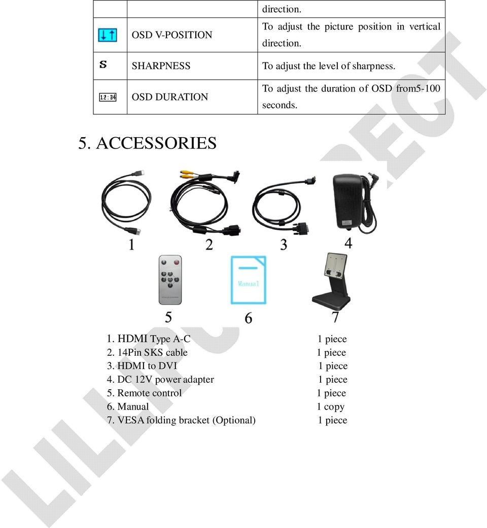 To adjust the duration of OSD from5-100 seconds. 5. ACCESSORIES 1. HDMI Type A-C 1 piece 2.