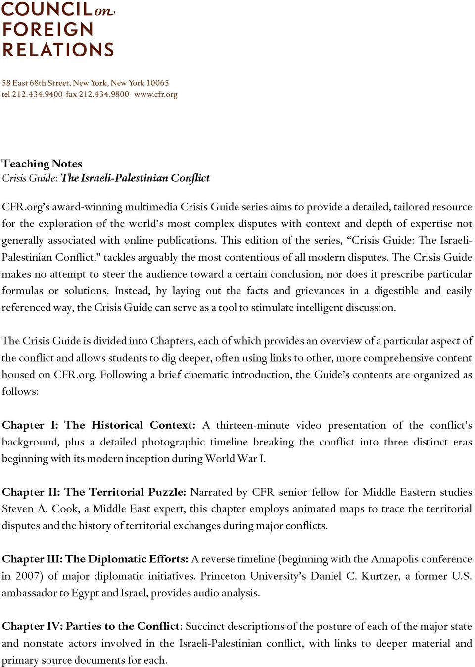 generally associated with online publications. This edition of the series, Crisis Guide: The Israeli- Palestinian Conflict, tackles arguably the most contentious of all modern disputes.