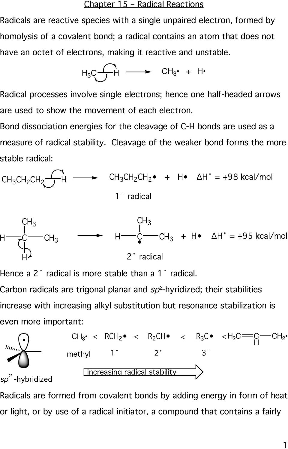 Bond dissociation energies for the cleavage of C- bonds are used as a measure of radical stability. eavage of the weaker bond forms the more stable radical: C 2 C 2 C 2 C 2 +!
