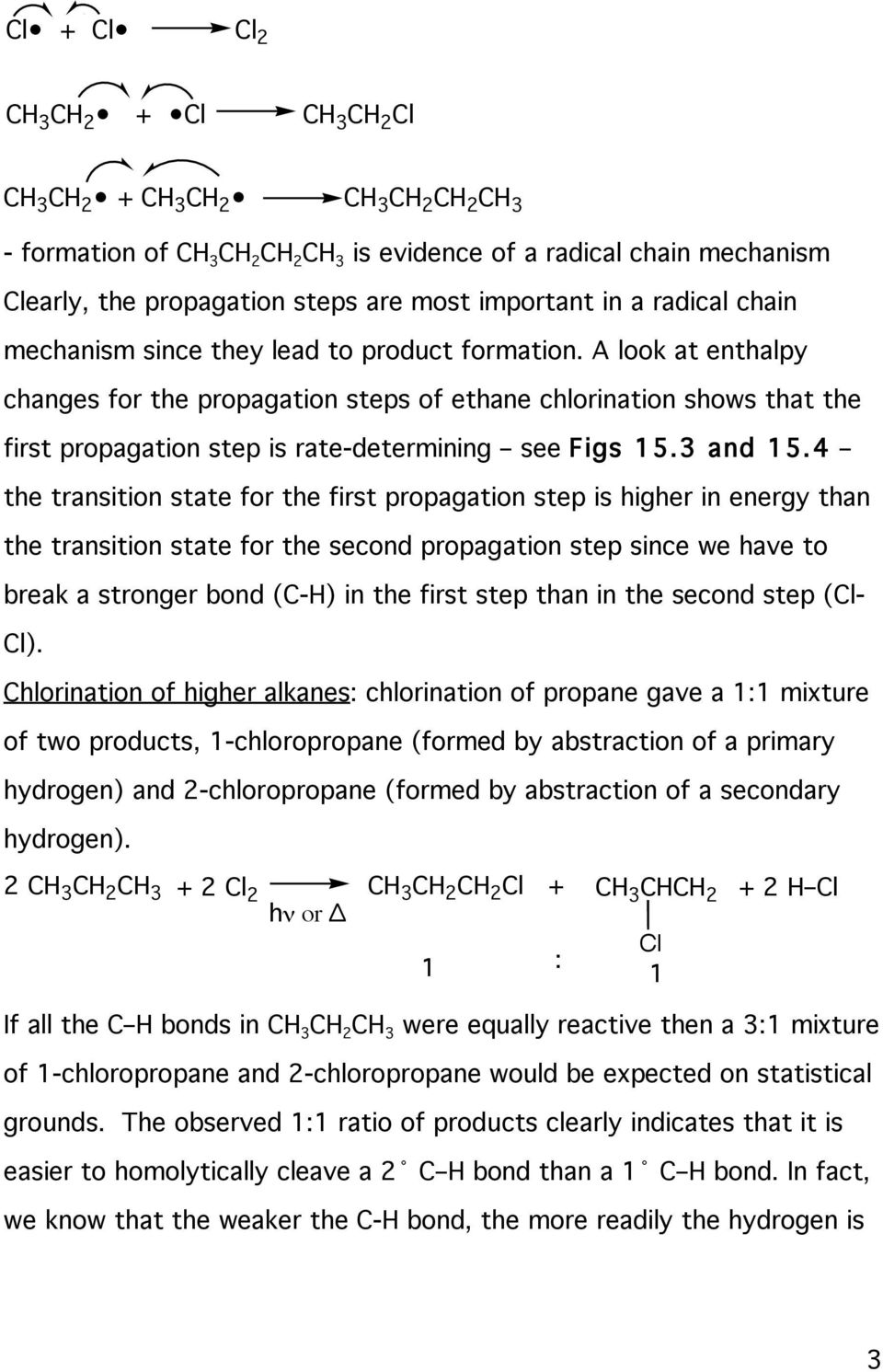 4 the transition state for the first propagation step is higher in energy than the transition state for the second propagation step since we have to break a stronger bond (C-) in the first step than