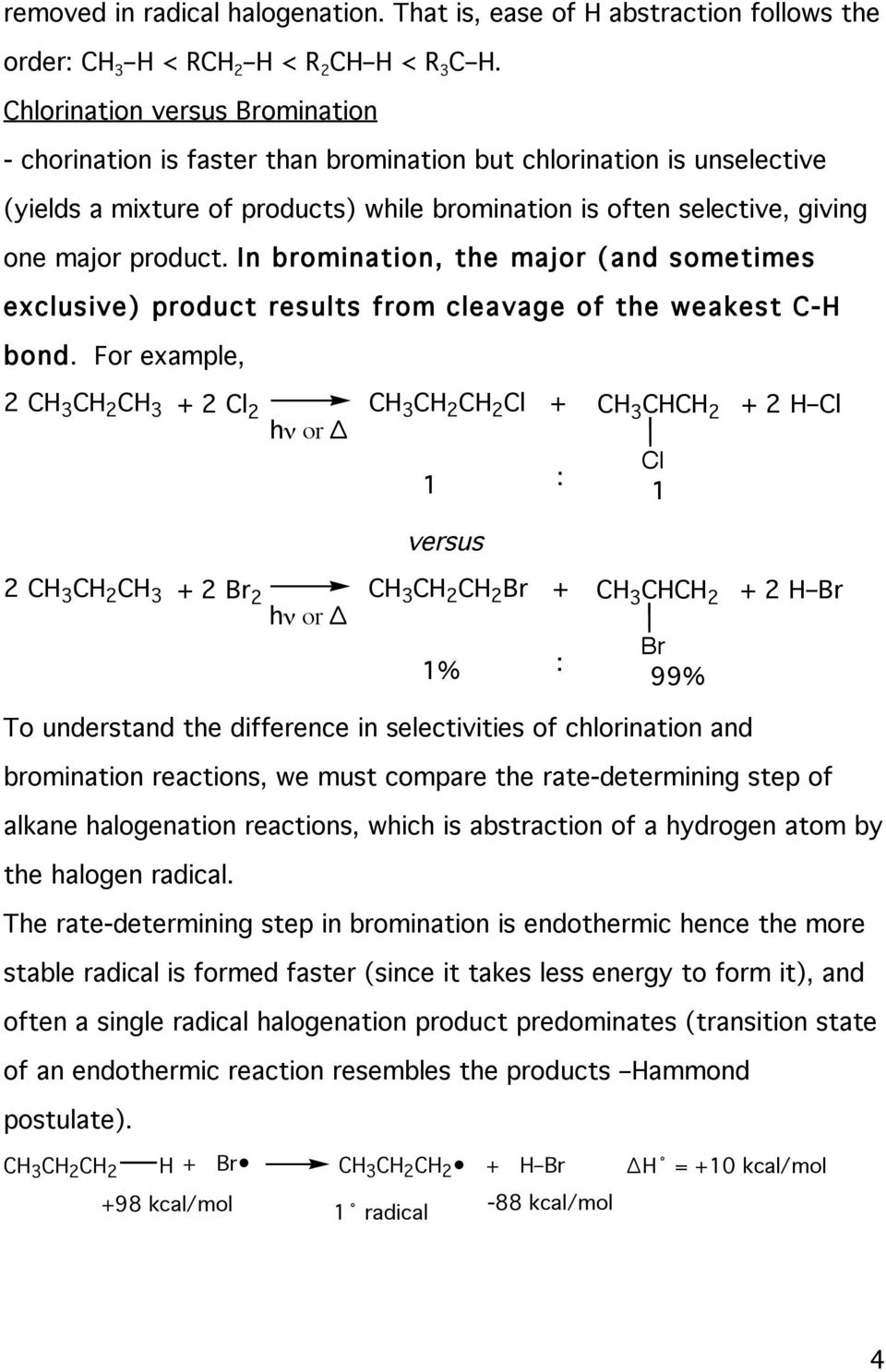 In bromination, the major (and sometimes exclusive) product results from cleavage of the weakest C- bond.